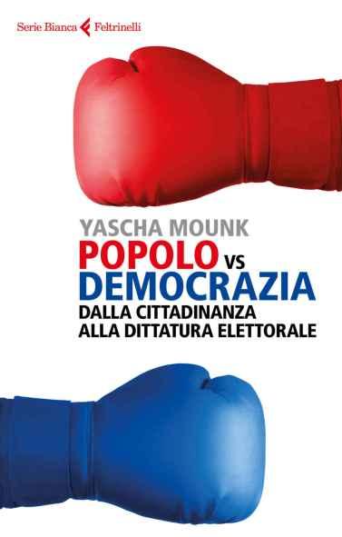 Mounk - Popolo vs democrazia